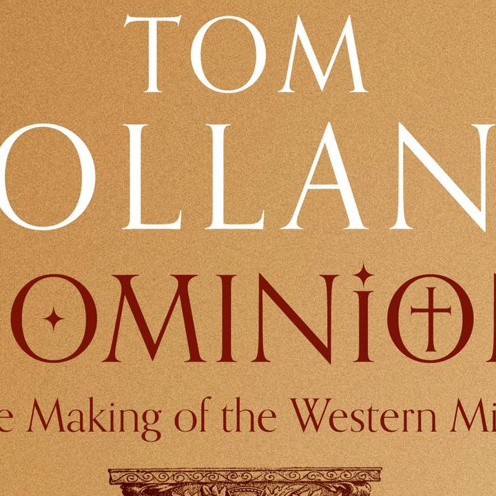 Tom Holland – Dominion: The Making of the Western Mind