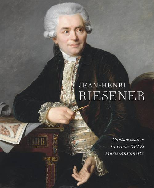 New publication: Jean-Henri Riesener. Cabinetmaker to Louis XVI and Marie-Antoinette